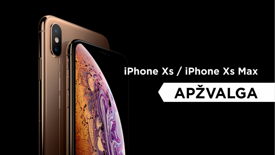 """iPhone Xs"" ir ""iPhone Xs Max"" apžvalga"
