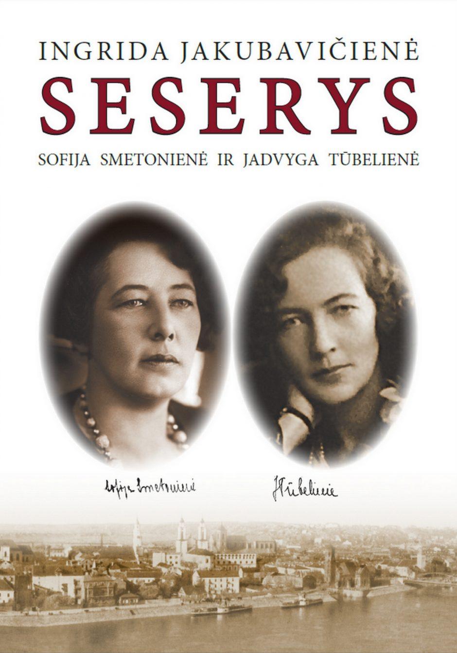 Ką atskleidžia knyga apie dvi garsias seseris – S. Smetonienę ir J. Tūbelienę?